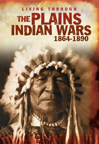 The Plains Indian Wars, 1864-1890 (Living Through: Langley, Andrew