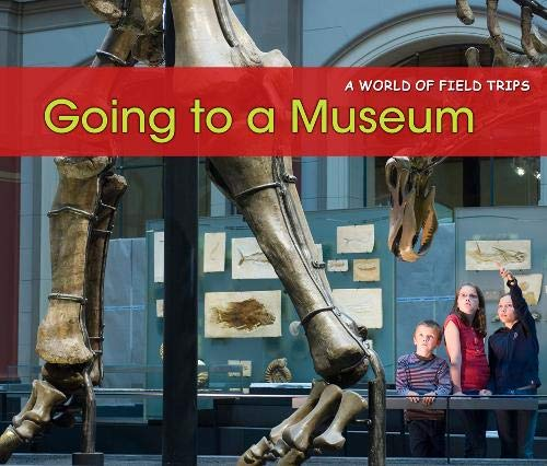 9781406235180: Going to a Museum (World of Field Trips)