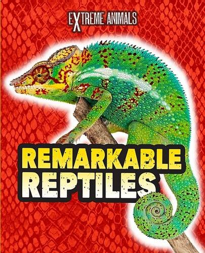 9781406237863: Remarkable Reptiles (Extreme Animals)
