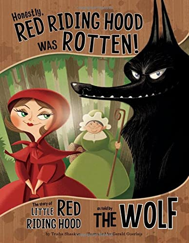 Honestly, Red Riding Hood was Rotten!: The Story of Little Red Riding Hood as Told by the Wolf (The...