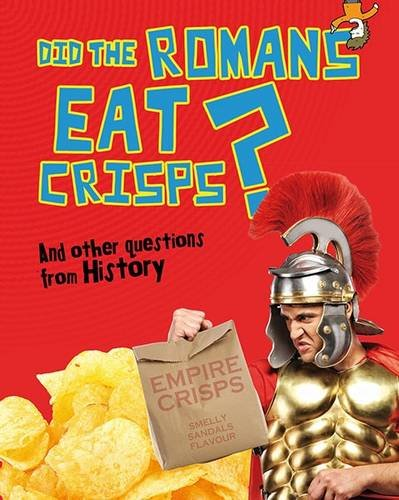 9781406259476: Did the Romans Eat Crisps?: And other questions about History (Questions You Never Thought You'd Ask)