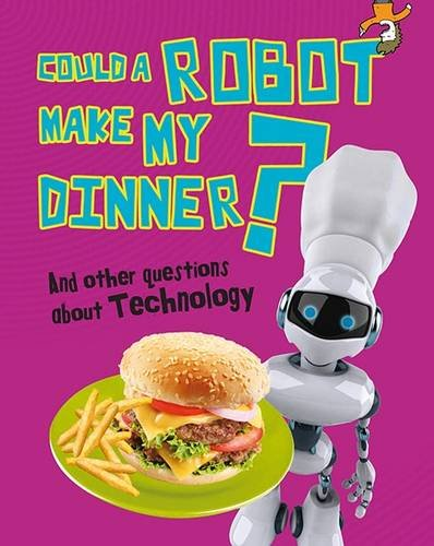 9781406259490: Could a Robot Make My Dinner? (Questions You Never Thought You'd Ask)
