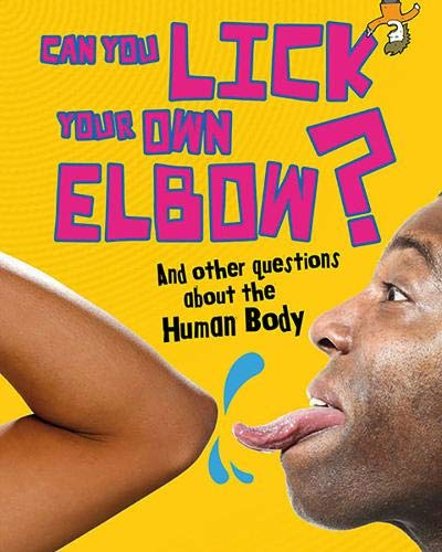 Can You Lick Your Own Elbow?: And other questions about the Human Body (Questions You Never Thought...