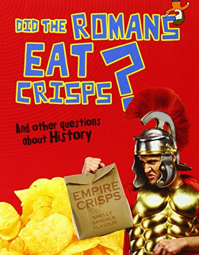 9781406259537: Did the Romans Eat Crisps?: And other questions about History (Questions You Never Thought You'd Ask)