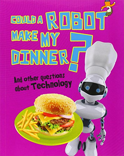 9781406259551: Could a Robot Make My Dinner? (Questions You Never Thought You'd Ask)