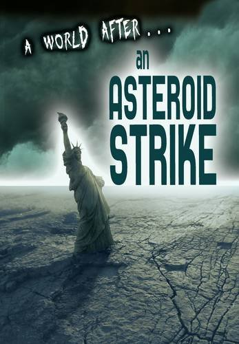 9781406260915: An Asteroid Strike (A World After)