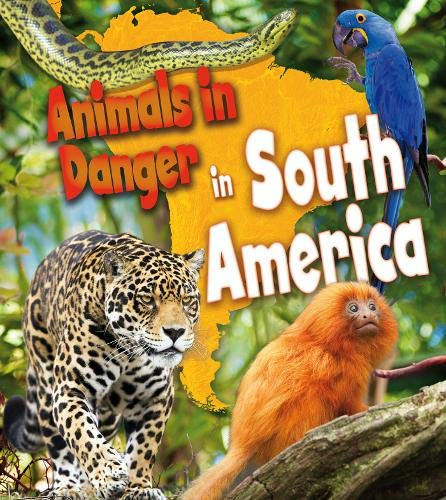 9781406262100: Animals in Danger in South America (Young Explorer. Book Band Level Gold)