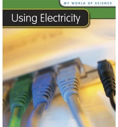 9781406265552: Using Electricity (Young Explorer: My World of Science)
