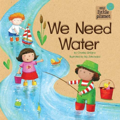 9781406266399: We Need Water (My Little Planet)