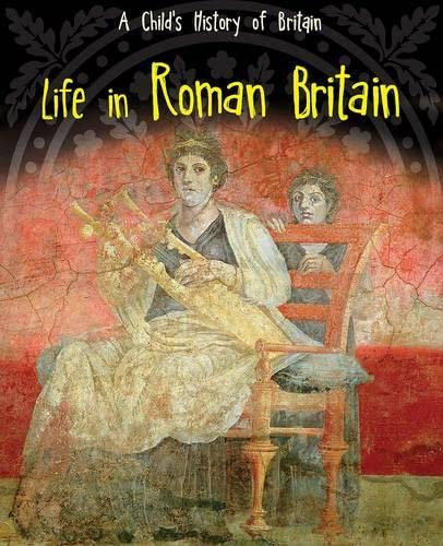 9781406270556: Life in Roman Britain (A Child's History of Britain)