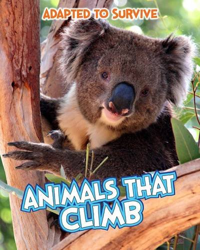 9781406270853: Adapted to Survive: Animals That Climb