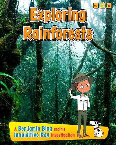 Exploring Rain Forests: A Benjamin Blog and His Inquisitive Dog Investigation (Exploring Habitats, ...