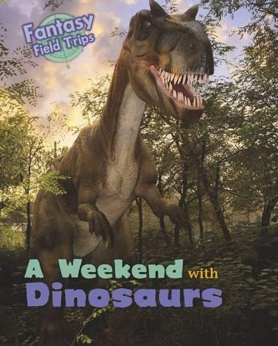 A Weekend with Dinosaurs: Fantasy Field Trips: Throp, Claire