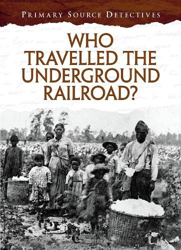Who Travelled the Underground Railroad? (Primary Source Detectives): Senker, Cath
