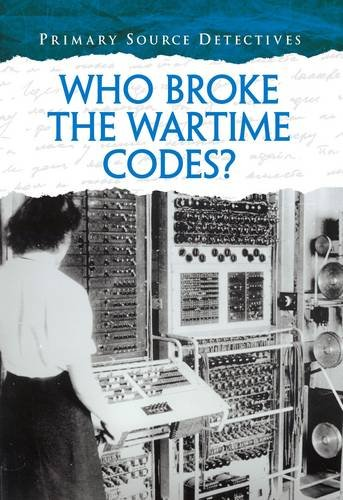 9781406273120: Who Broke the Wartime Codes? (Primary Source Detectives)