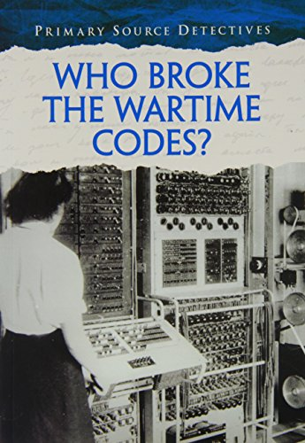 9781406273199: Who Broke the Wartime Codes? (Primary Source Detectives)