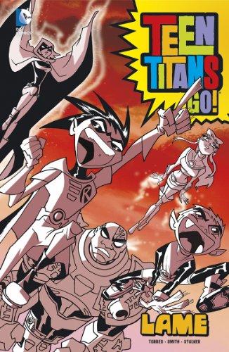 Lame (Teen Titans Go!): Torres, J.; Stucker, Larry; Anderson, Brad