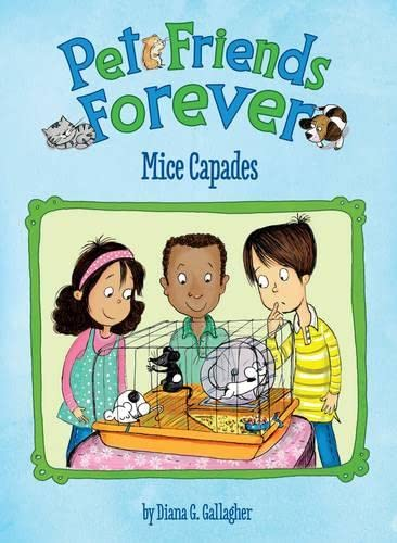 Mice Capades (Pet Friends Forever): Gallagher, Diana G.