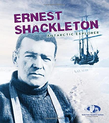 Ernest Shackleton: Antarctic Explorer (Young Explorer): Dowdeswell, Evelyn; Dowdeswell, Julian; ...