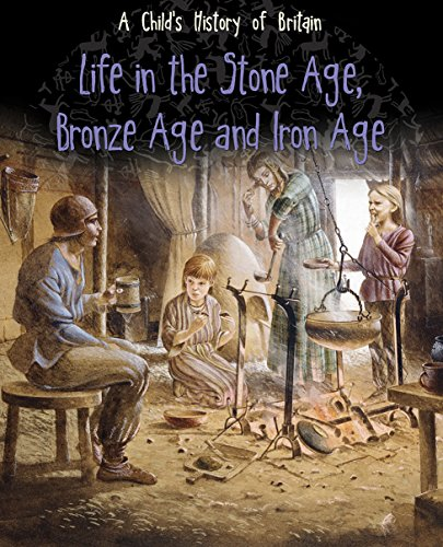 9781406285628: Life in the Stone Age, Bronze Age and Iron Age (Raintree Perspectives: A Child's History of Britain)