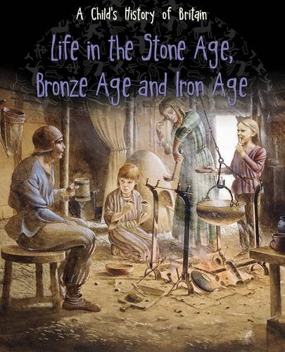 9781406285635: Life in the Stone Age, Bronze Age and Iron Age (Raintree Perspectives: A Child's History of Britain)