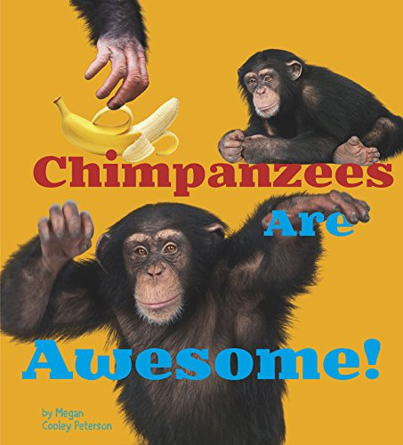 Chimpanzees Are Awesome! (Awesome African Animals!): Megan Cooley Peterson