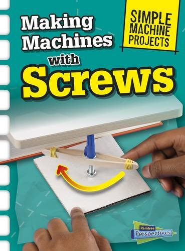9781406289299: Making Machines with Screws (Raintree Perspectives: Simple Machine Projects)