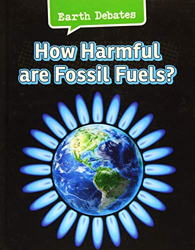 9781406290745: How Harmful Are Fossil Fuels? (Infosearch: Earth Debates)