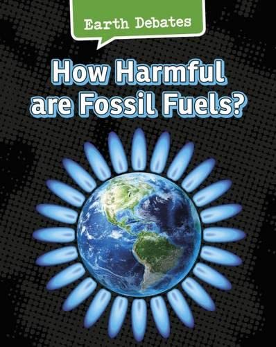 9781406290790: How Harmful Are Fossil Fuels? (Infosearch: Earth Debates)