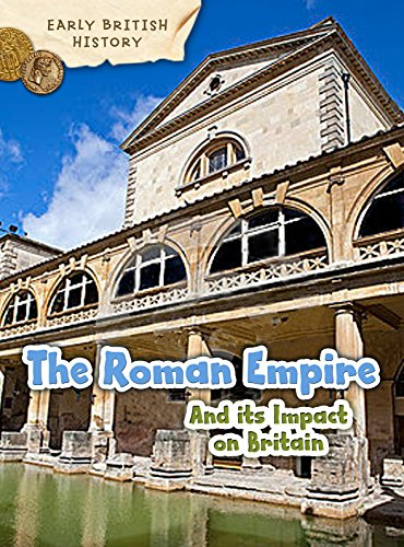 The Roman Empire and Its Impact on Britain (Raintree Perspectives: Early British History): Claire ...