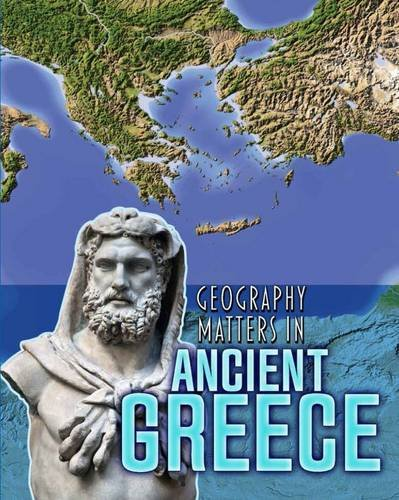9781406291216: Geography Matters in Ancient Greece (Infosearch: Geography Matters in Ancient Civilizations)
