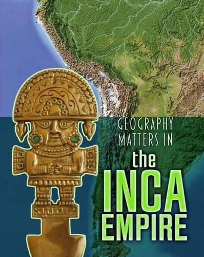 9781406291285: Geography Matters in the Inca Empire (Infosearch: Geography Matters in Ancient Civilizations)