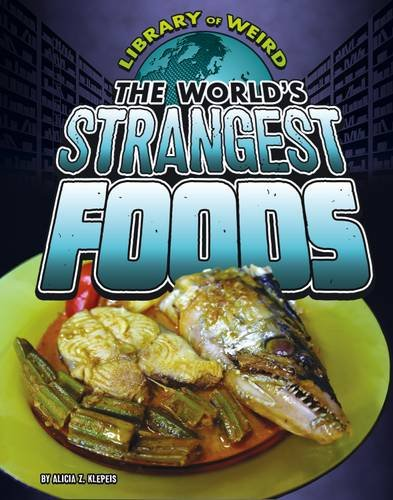 9781406292039: The World's Strangest Foods (Library of Weird)