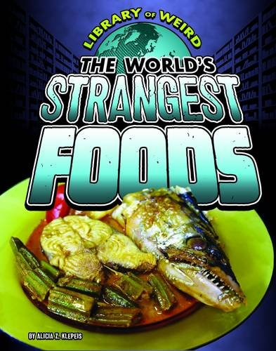 9781406292107: The World's Strangest Foods (Library of Weird)