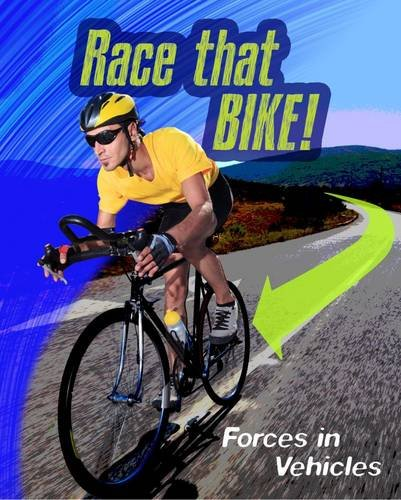 Race that Bike: Forces in Vehicles (Feel The Force): Royston, Angela