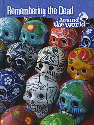 Remembering the Dead Around the World (Cultures and Customs): Ganeri, Anita