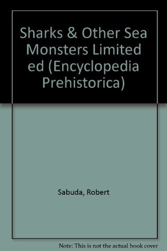 9781406302516: Sharks & Other Sea Monsters Limited ed (Encyclopedia Prehistorica)