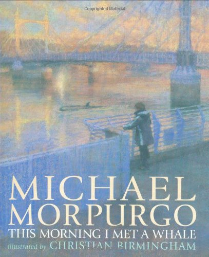 This Morning I Met a Whale: Morpurgo, Michael