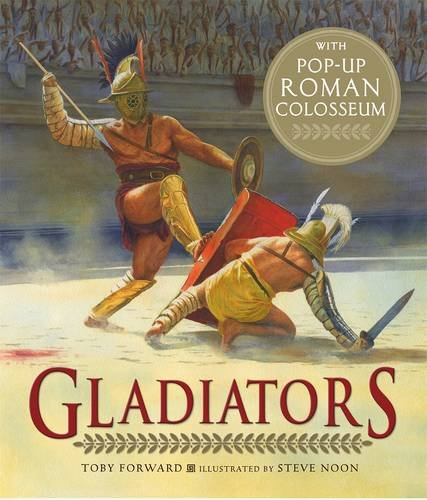 Gladiators: With Pop-Up Roman Colosseum.: Forward, Toby.