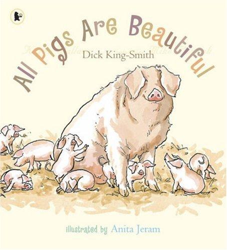 All Pigs Are Beautiful: Dick King-Smith,Anita Jeram