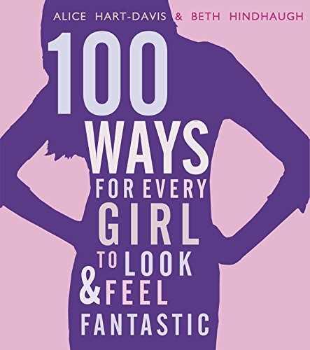 9781406337549: 100 Ways for Every Girl to Look and Feel Fantastic
