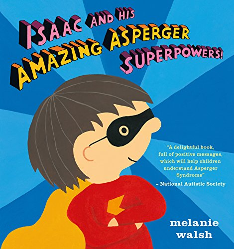 Isaac and His Amazing Asperger Superpowers!: Walsh, Melanie