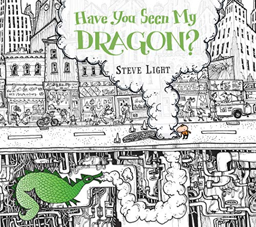 Have You Seen My Dragon?: Steve Light