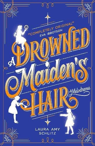 A Drowned Maiden's Hair: A Melodrama: Schlitz, Laura Amy