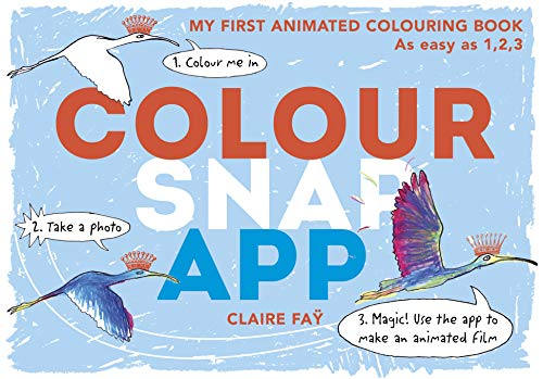 9781406368949: Colour, Snap, App!: My First Animated Colouring Book