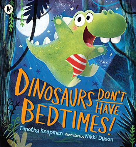 9781406372199: Dinosaurs Don't Have Bedtimes!: 1