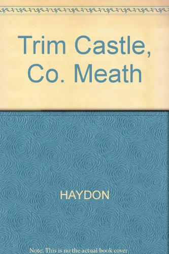 Trim Castle, Co. Meath Excavations 1995-8: Alan R. Hayden