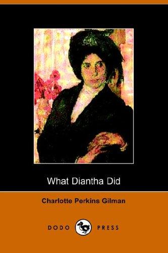 What Diantha Did: Gilman, Charlotte Perkins