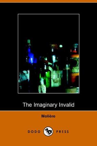 The Imaginary Invalid - La Malades Imaginaire: Moliere