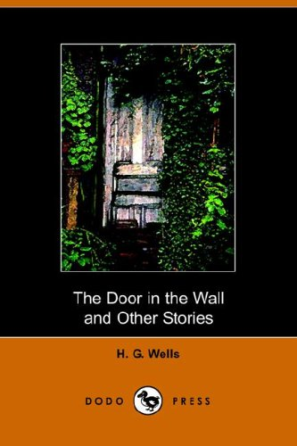 the door in the wall h g wells I need ten good sources for a research paper on hg wells' the door in the wall any ideas i need them asap.